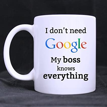 Amazon.com: Funny I don\'t need Google My boss knows everything ...