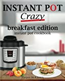 Instant Pot Crazy: Breakfast Edition Instant Pot Cookbook