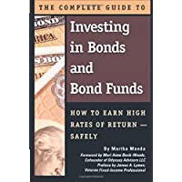 Complete Guide to Investing in Bonds & Bond Funds: How to Earn High Rates of Returns -- Safely