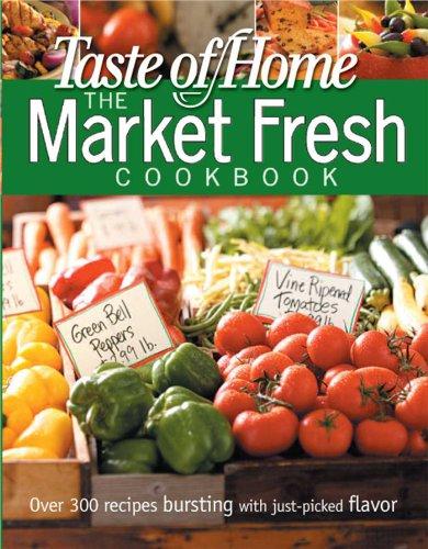 Taste of Home Market Fresh Cookbook (Taste of Home Annual Recipes)