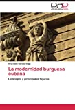 img - for La modernidad burguesa cubana: Concepto y principales figuras (Spanish Edition) book / textbook / text book