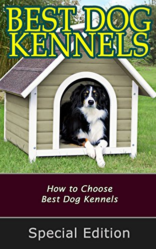 Best Dog Kennels: How to Choose Best Dog Kennels