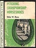 Pitching Championship Horseshoes, Ottie W. Reno, 0498077284