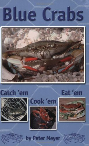 Blue Crabs: Catch 'em, Cook 'em, Eat 'em by Peter Meyer