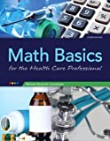Math Basics for Health Care Professionals (4th Edition) 4th Edition