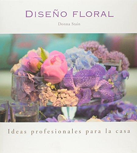Descargar Libro Diseño Floral - Ideas Profesionales Para La Casa Donna Stain