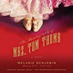 The Autobiography of Mrs. Tom Thumb: A Novel | Melanie Benjamin