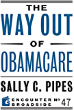 The Way Out of Obamacare (Encounter Broadside)