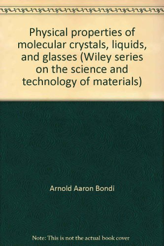 Physical properties of molecular crystals, liquids, and glasses (Wiley series on the science and technology of - Bondi Glass