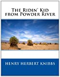 The Ridin' Kid from Powder River, Henry Herbert Henry Herbert Knibbs, 1495272966