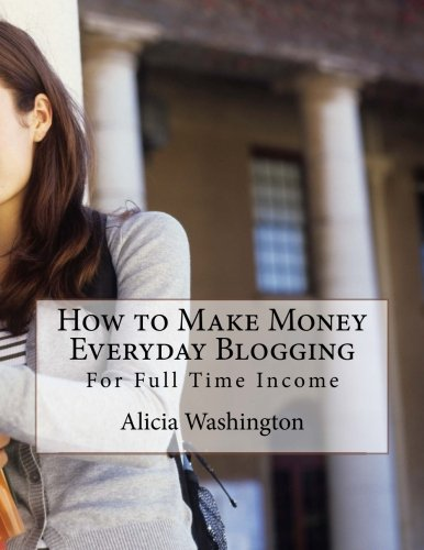 How to Make Money Everyday Blogging: for Full-Time Income pdf