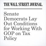 Senate Democrats Lay Out Conditions for Working With GOP on Tax Policy | Richard Rubin
