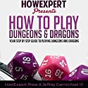 How to Play Dungeons and Dragons: Your Step-by-Step Guide to Playing Dungeons and Dragons for Beginners Audiobook by  Howexpert Press, Jeffrey Carmichael II Narrated by Nick Gallagher