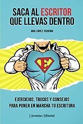Saca al ESCRITOR que llevas dentro: Ejercicios, trucos y consejos para poner en marcha tu escritura (Spanish Edition)