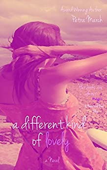 A Different Kind of Lovely: A Novel by [March, Petra]
