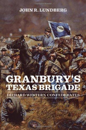 Granbury's Texas Brigade: Diehard Western Confederates (Conflicting Worlds: New Dimensions of the American Civil War) pdf epub