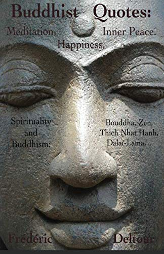 Buddhist Quotes:  Meditation, Happiness, Inner Peace.: Spirituality and Buddhism: Bouddha, Zen, Thich Nhat Hanh, Dalaï-Lama... (Buddhism, Bouddha, ... & Spirituality, Dalaï Lama, Zen.) (Volume 1)