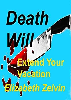 Death Will Extend Your Vacation (Bruce Kohler Mysteries Book 3) by [Zelvin, Elizabeth]
