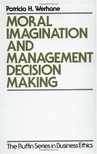Moral Imagination and Management Decision-Making (The Ruffin Series in Business Ethics)