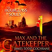 The Hourglass of Souls: Max and the Gatekeeper, Book II | James Todd Cochrane
