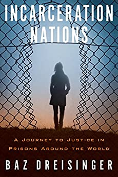 Incarceration Nations: A Journey to Justice in Prisons Around the World by [Dreisinger, Baz]