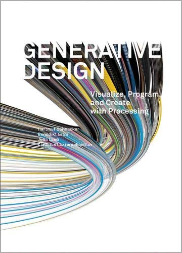 Generative Design: Visualize, Program, and Create with Processing (Generative Design Visualize Program And Create With Processing)