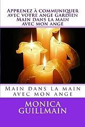 Apprenez à communiquer avec votre ange gardien. Main dans la main avec mon ange: Main dans la main avec mon ange (ANGEOLOGIE)