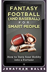 Fantasy Football (and Baseball) for Smart People: How to Turn Your Hobby into a Fortune Paperback