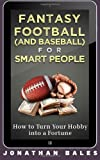 Fantasy Football (and Baseball) for Smart People: How to Turn Your Hobby into a Fortune, Jonathan Bales, 1494389266