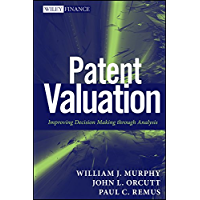 Patent Valuation: Improving Decision Making through Analysis (Wiley Finance Book 571) (English Edition)