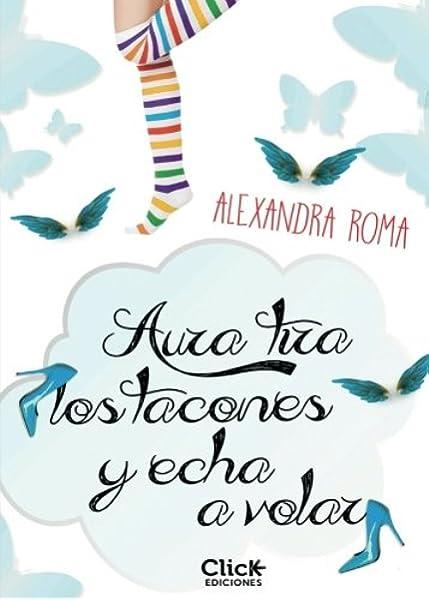 Aura tira los tacones y echa a volar: Amazon.es: Alexandra Roma ...