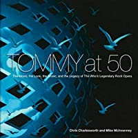 Tommy at 50: The Mood, the Look, the Music, and the Legacy of the Who's Legendary Rock Opera