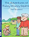 The Adventures of Fuzzy Wuzzy Squirrel, Terri Bradford, 1425922481