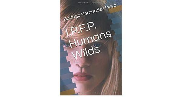 Amazon.com: I.P.F.P Humans Wilds (Spanish Edition) (9781549978746): Rodrigo Hernandez Meza: Books