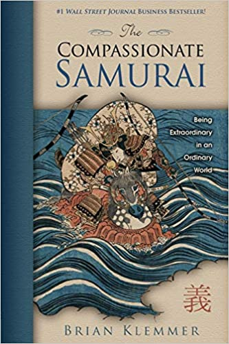 The Compassionate Samurai: Being Extraordinary in an Ordinary ...