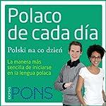 Polaco de cada día [Everyday Polish]: La manera más sencilla de iniciarse en la lengua polaca    Pons Idiomas