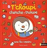 """Afficher """"T'choupi cherche et trouve<br /> Tchoupi cherche et trouve avec les copains"""""""
