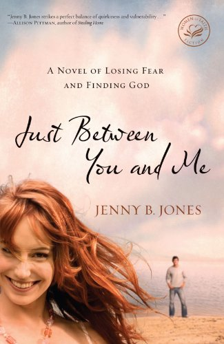 Just Between You and Me: A Novel about Losing Fear and Finding God (Women of Faith (Thomas Nelson))