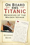 img - for On Board RMS Titanic: Memories of the Maiden Voyage Hardcover October 25, 2012 book / textbook / text book