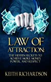 Law of Attraction: The Hidden Secrets to Achieve More Money, Power, and Respect