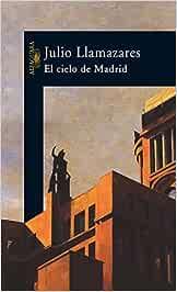El cielo de Madrid (Hispánica): Amazon.es: Llamazares, Julio: Libros