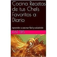 Cocina Recetas de tus Chefs Favoritos a Diario: Aprender a cocinar fácil y saludable (Spanish Edition)
