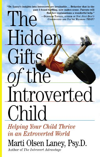 The Hidden Gifts of the Introverted Child: Helping Your Child Thrive in an Extroverted World by [Laney, Marti Olsen]