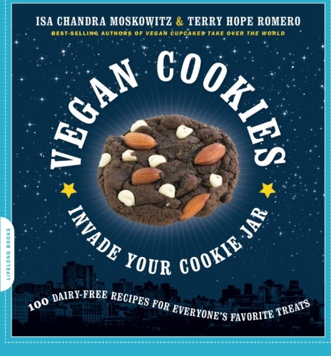 Vegan Cookies Invade Your Cookie Jar: 100 Dairy-Free Recipes for Everyone's Favorite Treats by Isa Chandra Moskowitz, Terry Hope Romero