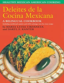 Deleites de la Cocina Mexicana: Healthy Mexican American Cooking by