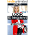 How to Look Elegant Every Day!: Colors, Makeup, Clothing, Skin & Hair, Posture and More