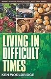 Living in Difficult Times, Ken Wooldridge, 0979022045