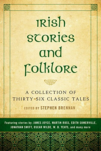 Irish Stories and Folklore: A Collection of Thirty-Six Classic (Irish Halloween Short Stories)
