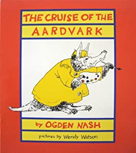 The Cruise of the Aardvark Ogden Nash and Wendy Watson