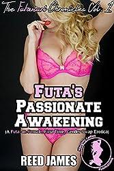 Futa's Passionate Awakening (The Futanari Chronicles Vol. 1): (A Futa-on-Female, First Time, Gender Swap Erotica)